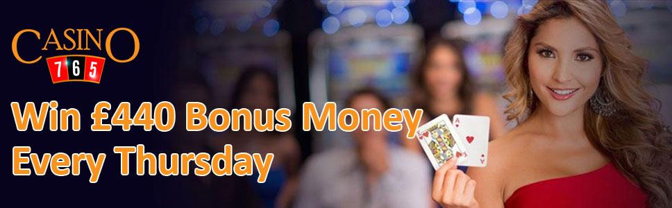 Casino765 and Win £440 Bonus Money Every Thursday