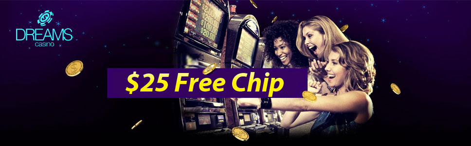Dreams Casino 25 Free Chip No Deposit Bonus